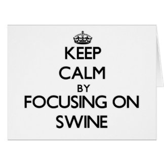Keep Calm by focusing on Swine Cards