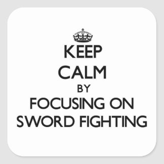 Keep Calm by focusing on Sword Fighting Stickers