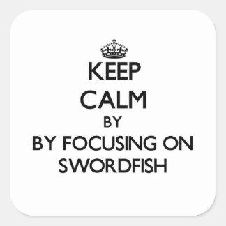 Keep calm by focusing on Swordfish Square Sticker