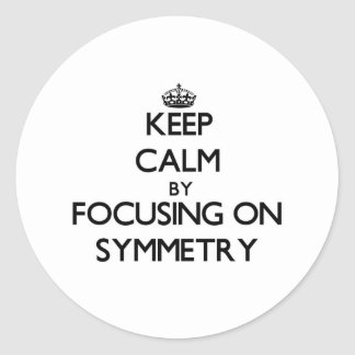 Keep Calm by focusing on Symmetry Round Stickers