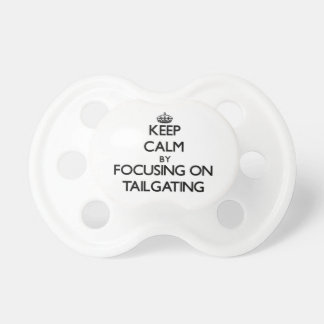 Keep Calm by focusing on Tailgating Pacifier