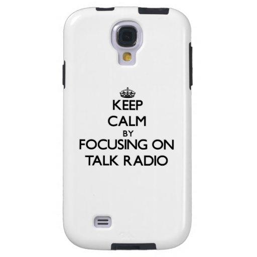 Keep Calm by focusing on Talk Radio Galaxy S4 Case