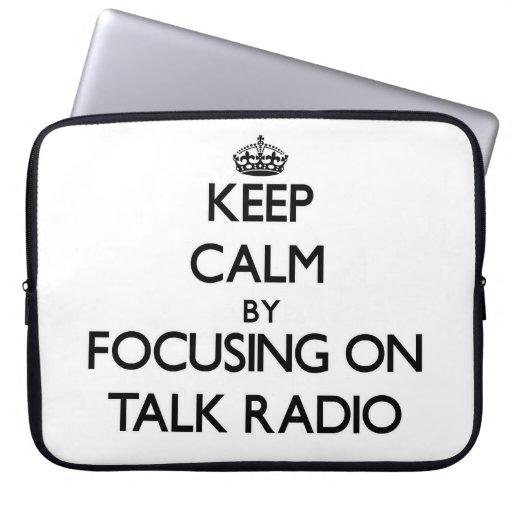 Keep Calm by focusing on Talk Radio Laptop Computer Sleeves