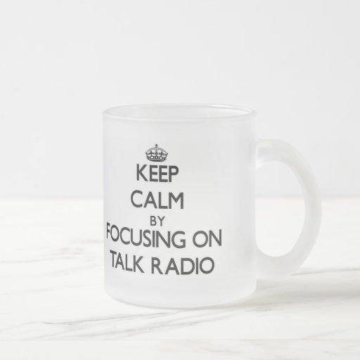 Keep Calm by focusing on Talk Radio Coffee Mugs