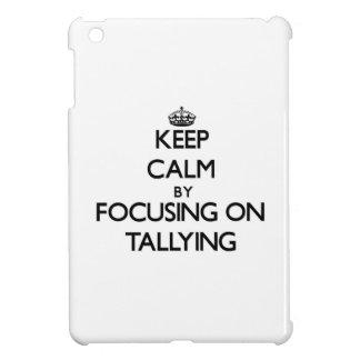 Keep Calm by focusing on Tallying iPad Mini Covers