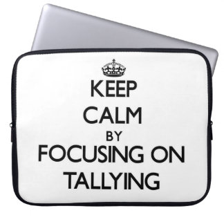 Keep Calm by focusing on Tallying Laptop Sleeve