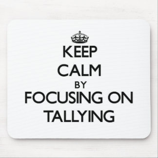 Keep Calm by focusing on Tallying Mouse Pad