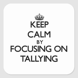 Keep Calm by focusing on Tallying Square Sticker