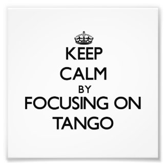 Keep Calm by focusing on Tango Photograph
