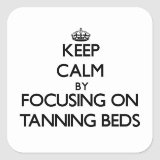 Keep Calm by focusing on Tanning Beds Square Sticker