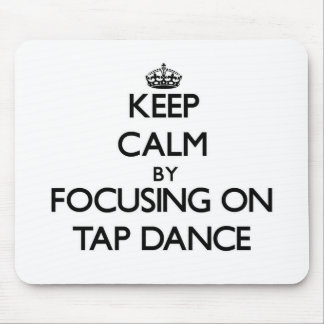 Keep Calm by focusing on Tap Dance Mouse Pad