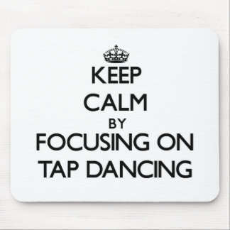 Keep Calm by focusing on Tap Dancing Mousepad