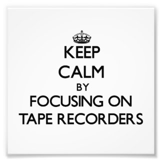 Keep Calm by focusing on Tape Recorders Art Photo