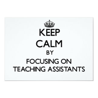 """Keep Calm by focusing on Teaching Assistants 5"""" X 7"""" Invitation Card"""