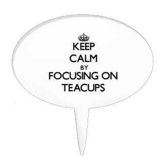 Keep Calm by focusing on Teacups Cake Toppers