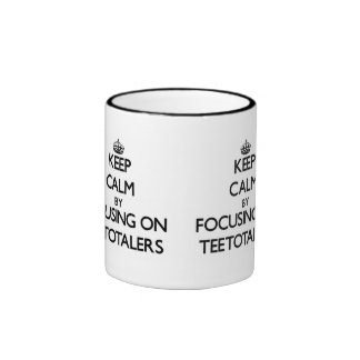 Keep Calm by focusing on Teetotalers Ringer Mug