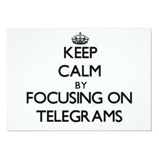 Keep Calm by focusing on Telegrams Custom Invitations
