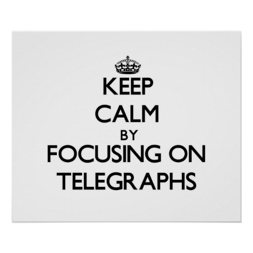 Keep Calm by focusing on Telegraphs Posters