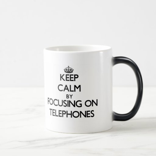 Keep Calm by focusing on Telephones Mugs