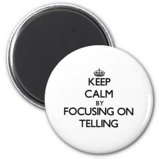 Keep Calm by focusing on Telling Fridge Magnet