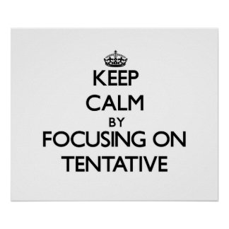 Keep Calm by focusing on Tentative Poster