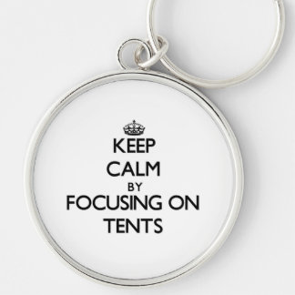 Keep Calm by focusing on Tents Keychains