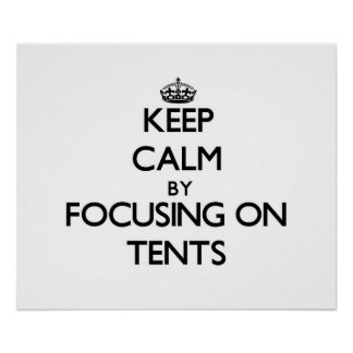 Keep Calm by focusing on Tents Posters