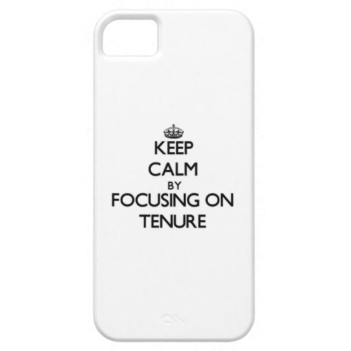 Keep Calm by focusing on Tenure iPhone 5/5S Cases
