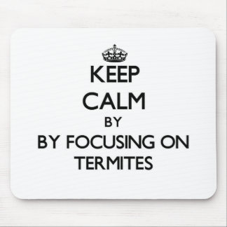 Keep calm by focusing on Termites Mouse Pad