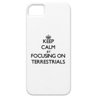 Keep Calm by focusing on Terrestrials iPhone 5 Covers