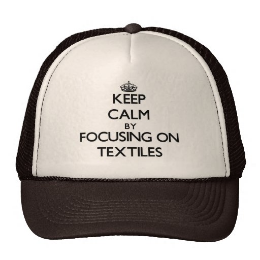 Keep Calm by focusing on Textiles Trucker Hat