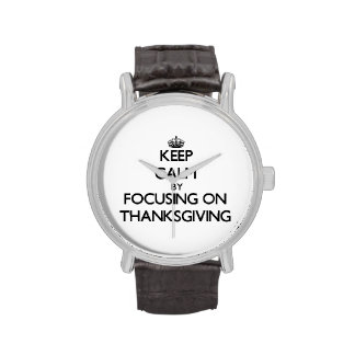 Keep Calm by focusing on Thanksgiving Wrist Watch