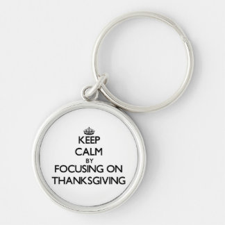 Keep Calm by focusing on Thanksgiving Keychain