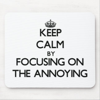 Keep Calm by focusing on The Annoying Mousepad