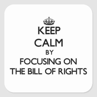 Keep Calm by focusing on The Bill Of Rights Square Sticker