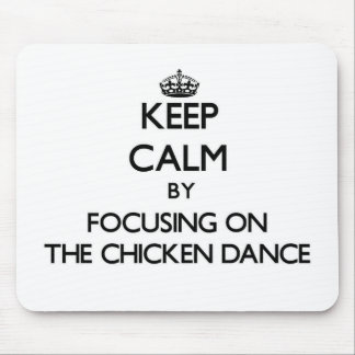 Keep Calm by focusing on The Chicken Dance Mouse Pad