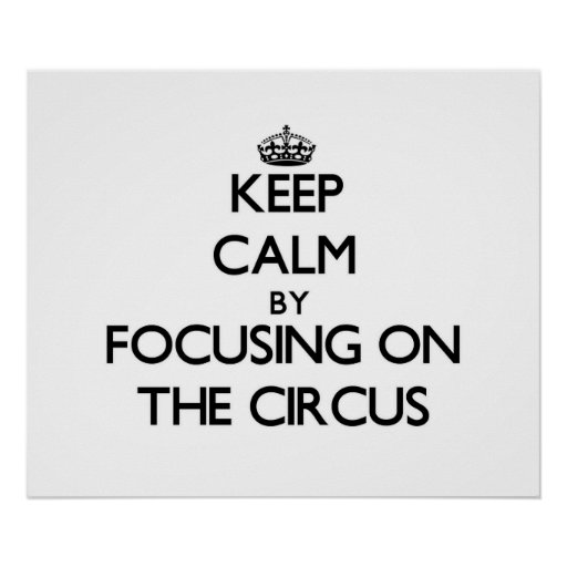 Keep Calm by focusing on The Circus Print