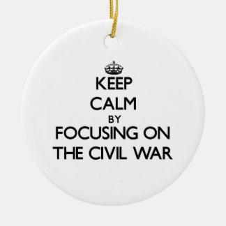 Keep Calm by focusing on The Civil War Ornament