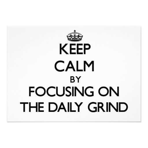 Keep Calm by focusing on The Daily Grind Announcements