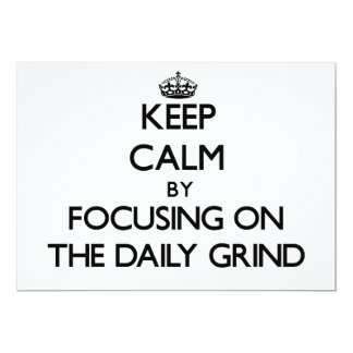 Keep Calm by focusing on The Daily Grind 5x7 Paper Invitation Card