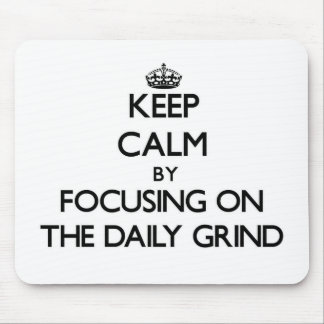 Keep Calm by focusing on The Daily Grind Mousepads