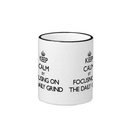 Keep Calm by focusing on The Daily Grind Coffee Mug