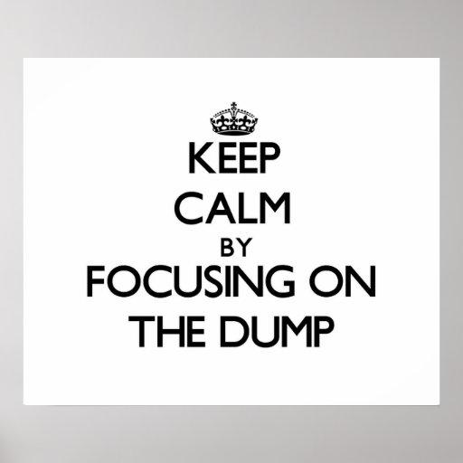 Keep Calm by focusing on The Dump Print