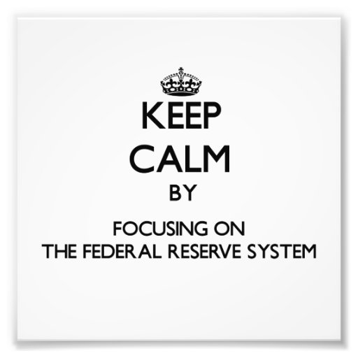 Keep Calm by focusing on The Federal Reserve Syste Photograph