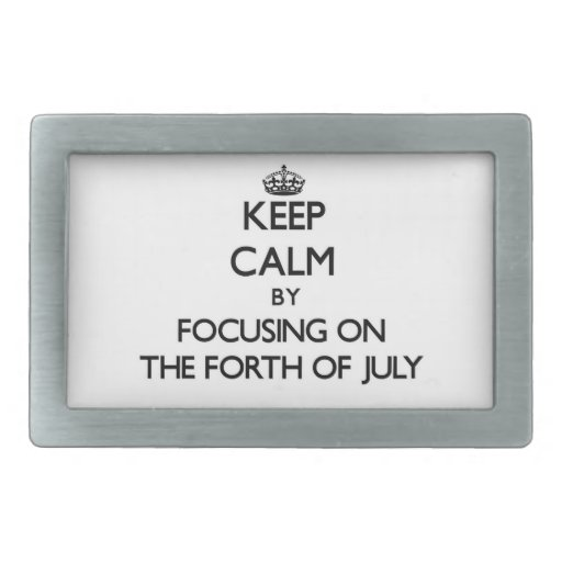 Keep Calm by focusing on The Forth Of July Rectangular Belt Buckle
