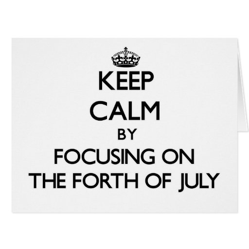 Keep Calm by focusing on The Forth Of July Greeting Cards