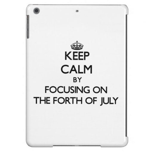 Keep Calm by focusing on The Forth Of July iPad Air Covers