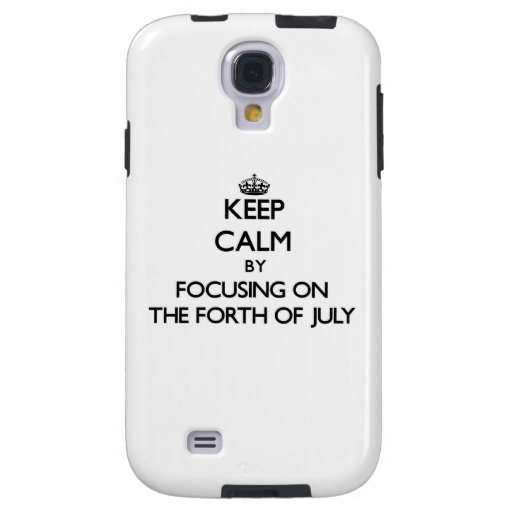 Keep Calm by focusing on The Forth Of July Galaxy S4 Case