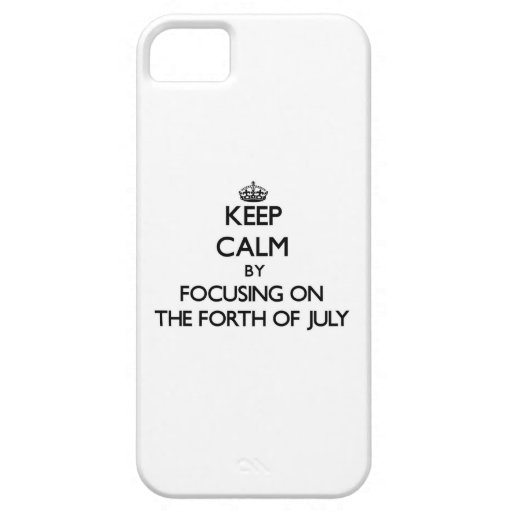 Keep Calm by focusing on The Forth Of July iPhone 5 Covers