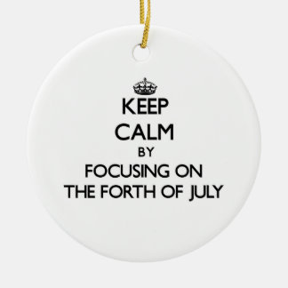 Keep Calm by focusing on The Forth Of July Ornaments